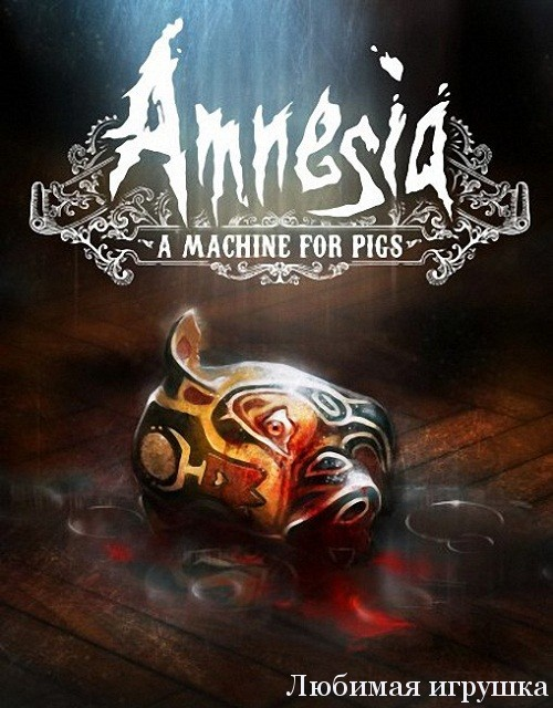 Amnesia: A Machine for Pigs (2013/Rus/Eng/Multi10)[Steam-Rip]